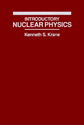 Introductory Nuclear Physics By Krane, Kenneth S.