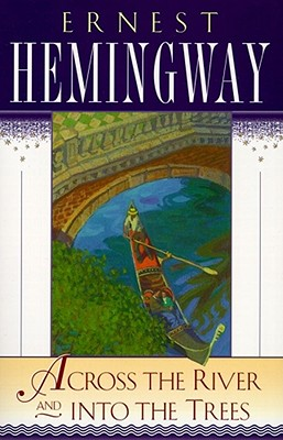 Across the River and into the Trees By Hemingway, Ernest